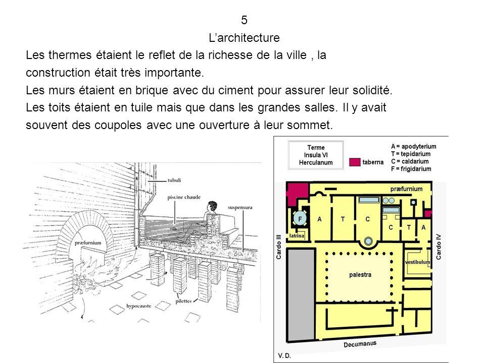 5 L'architecture Les thermes étaient le reflet de la richesse de la ville , la construction était très importante.