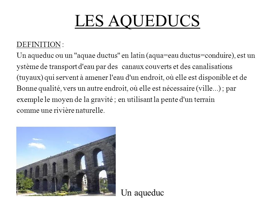 LES AQUEDUCS Un aqueduc