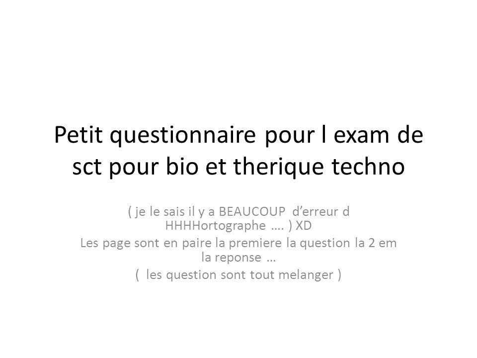 Petit questionnaire pour l exam de sct pour bio et therique techno