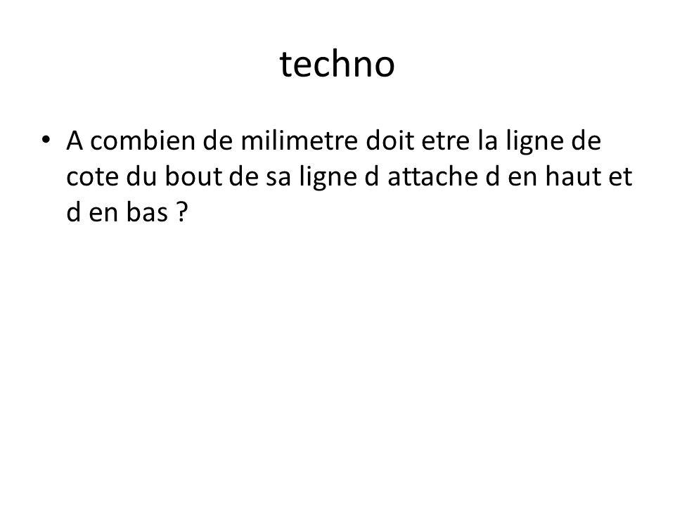 techno A combien de milimetre doit etre la ligne de cote du bout de sa ligne d attache d en haut et d en bas