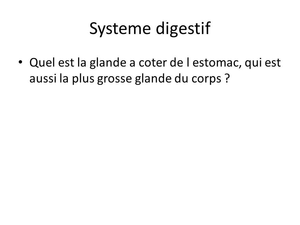 Systeme digestif Quel est la glande a coter de l estomac, qui est aussi la plus grosse glande du corps