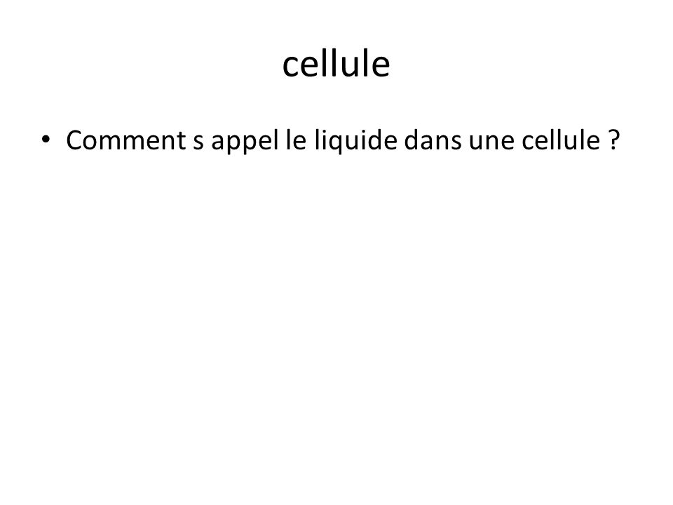 cellule Comment s appel le liquide dans une cellule