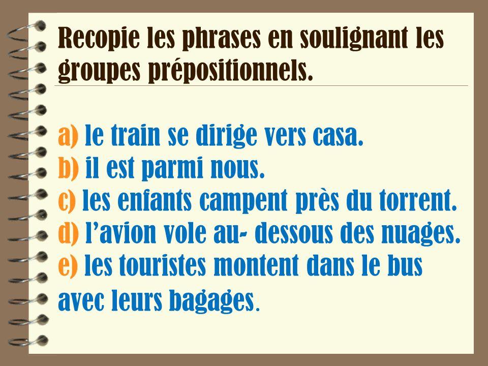 Recopie les phrases en soulignant les groupes prépositionnels