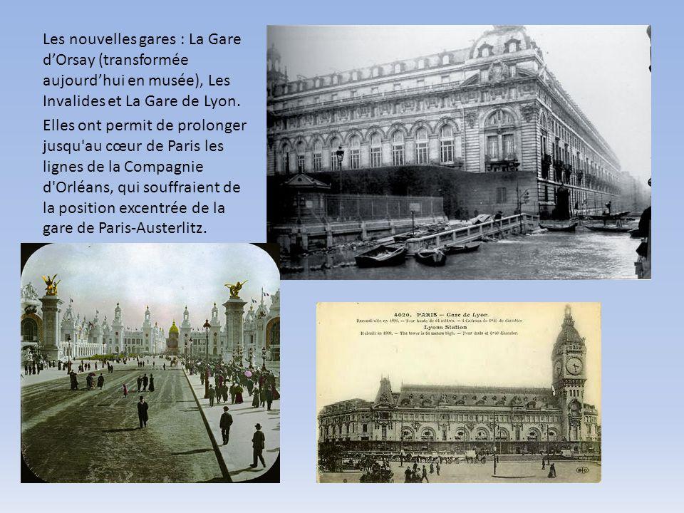 Les nouvelles gares : La Gare d'Orsay (transformée aujourd'hui en musée), Les Invalides et La Gare de Lyon.