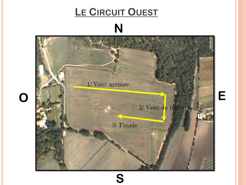 Le Circuit Ouest N 1/ Vent arrière E O 2/ Vent de travers 3/ Finale S