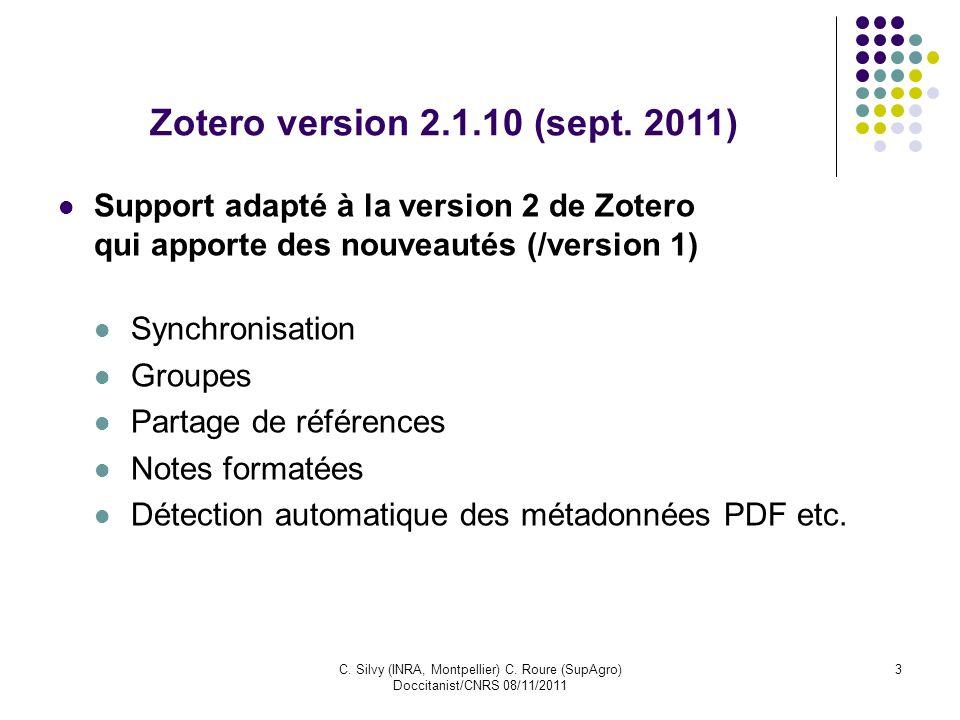 Zotero version 2.1.10 (sept. 2011) Support adapté à la version 2 de Zotero qui apporte des nouveautés (/version 1)