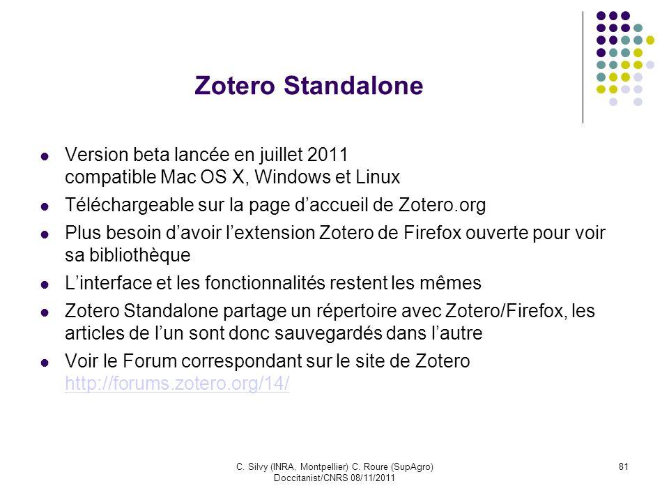 Zotero StandaloneVersion beta lancée en juillet 2011 compatible Mac OS X, Windows et Linux. Téléchargeable sur la page d'accueil de Zotero.org.