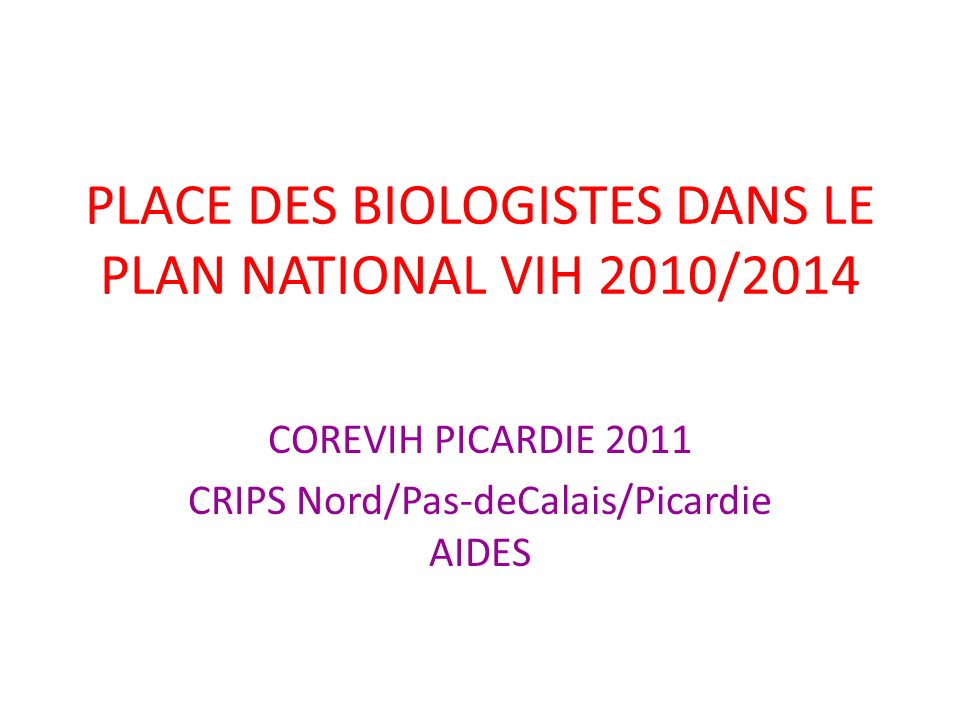 PLACE DES BIOLOGISTES DANS LE PLAN NATIONAL VIH 2010/2014