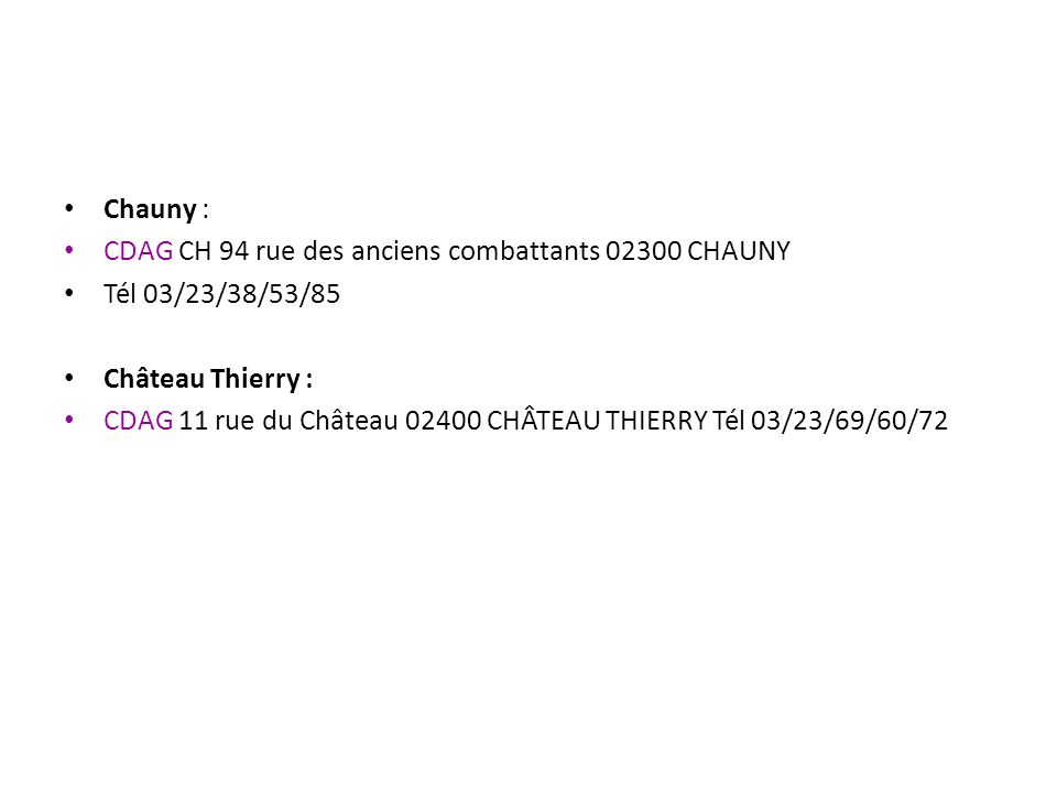 Chauny : CDAG CH 94 rue des anciens combattants 02300 CHAUNY. Tél 03/23/38/53/85. Château Thierry :