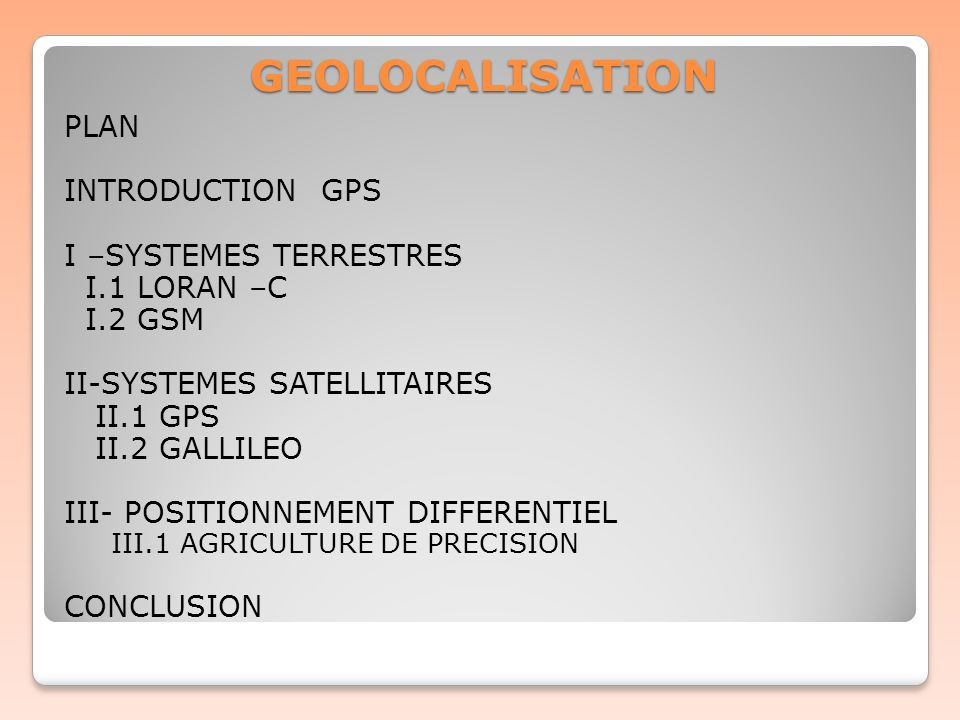 GEOLOCALISATION PLAN INTRODUCTION GPS I –SYSTEMES TERRESTRES