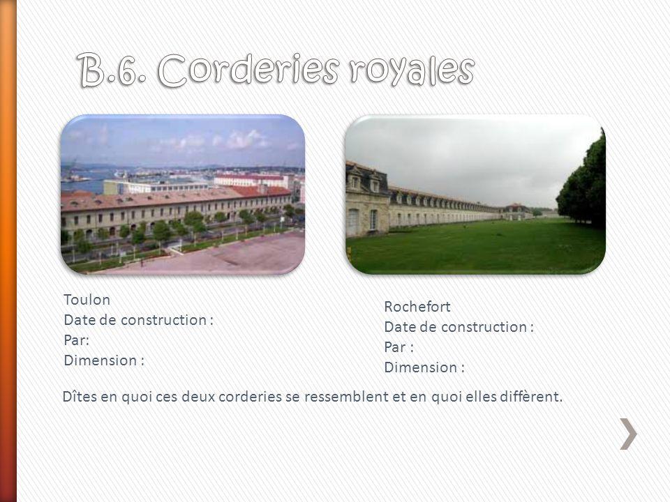 B.6. Corderies royales Toulon Rochefort Date de construction :