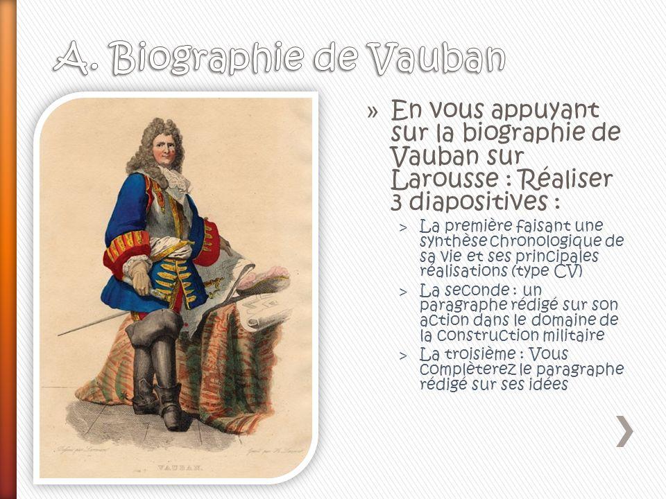 A. Biographie de Vauban En vous appuyant sur la biographie de Vauban sur Larousse : Réaliser 3 diapositives :