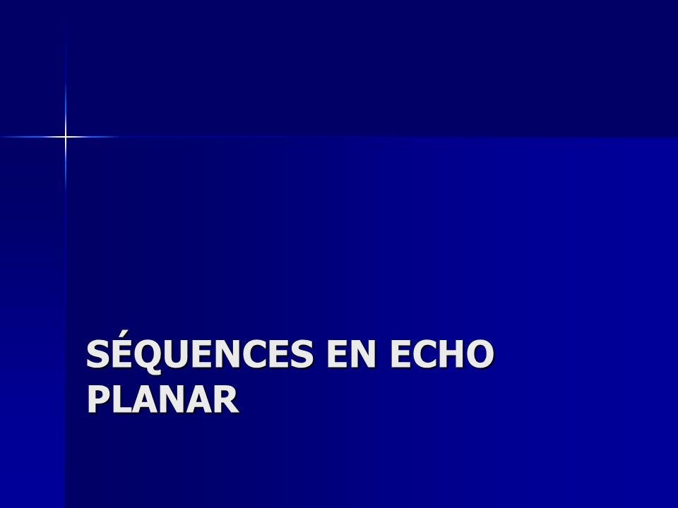Séquences en Echo Planar