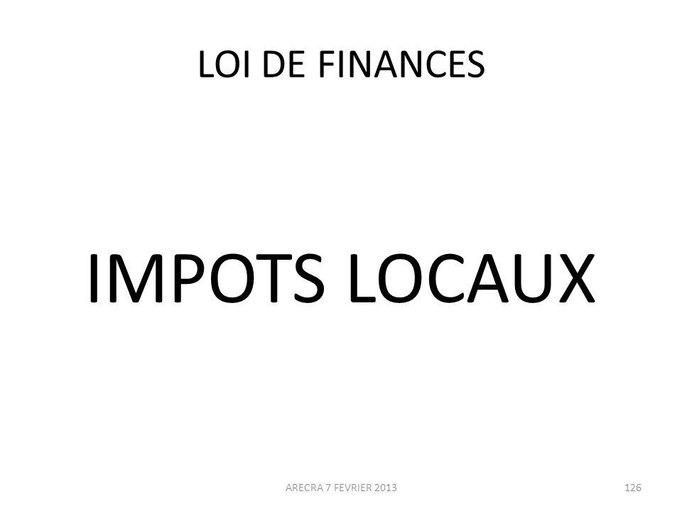 LOI DE FINANCES IMPOTS LOCAUX ARECRA 7 FEVRIER 2013
