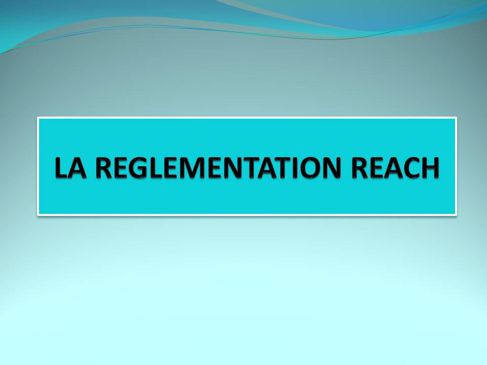 LA REGLEMENTATION REACH