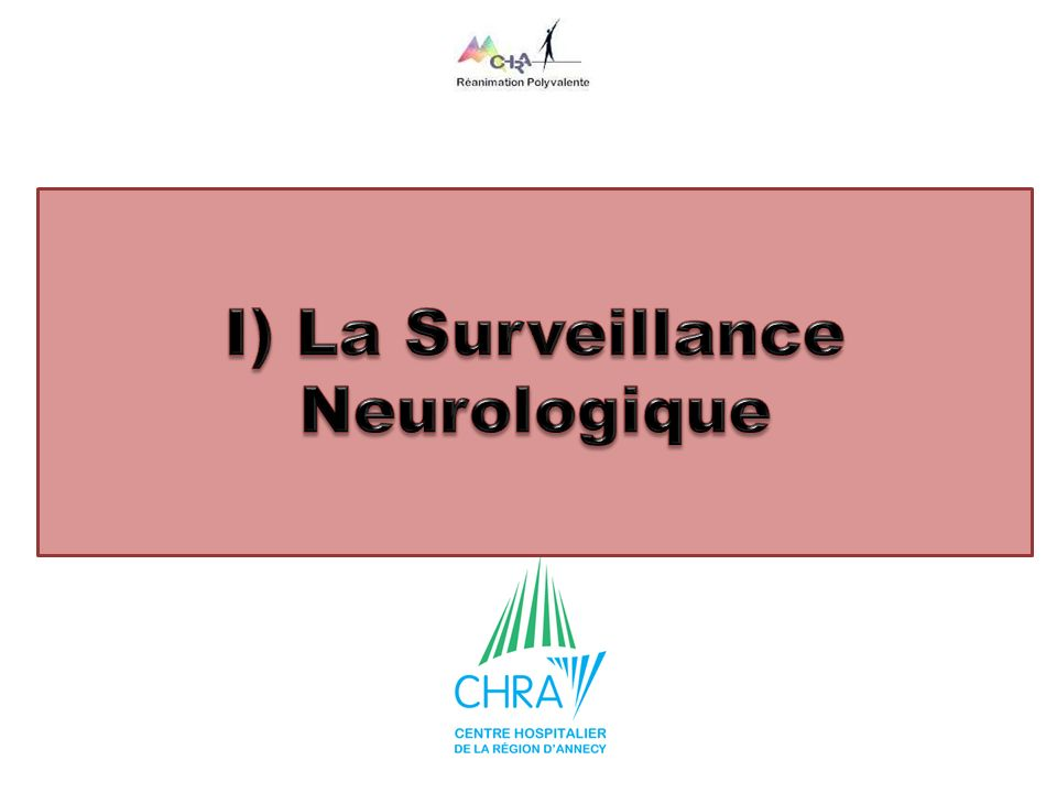 I) La Surveillance Neurologique