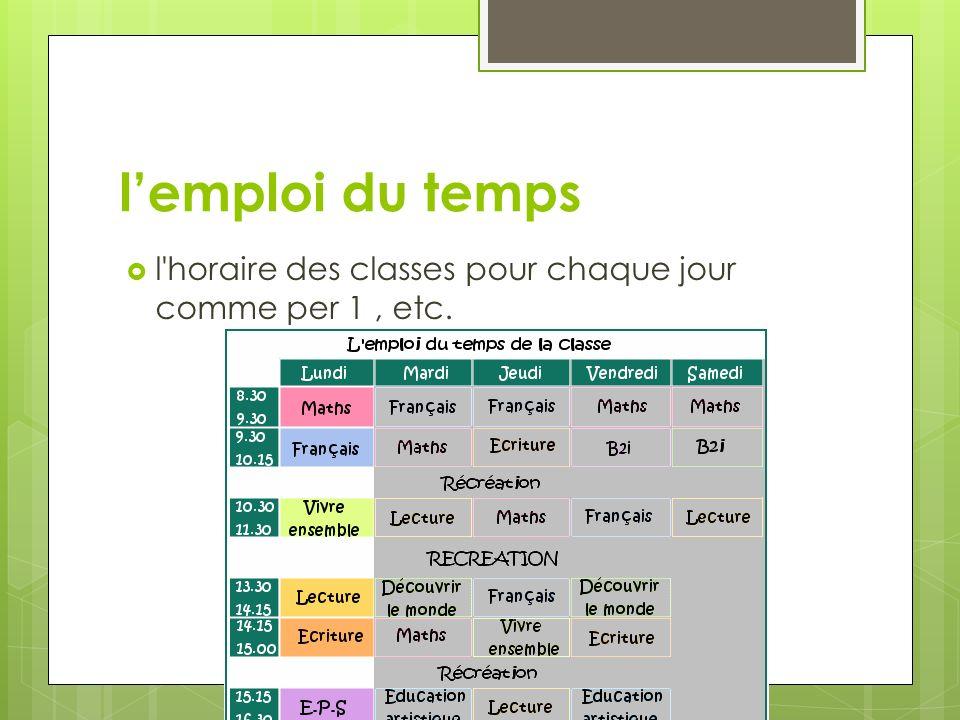 l'emploi du temps l horaire des classes pour chaque jour comme per 1 , etc.
