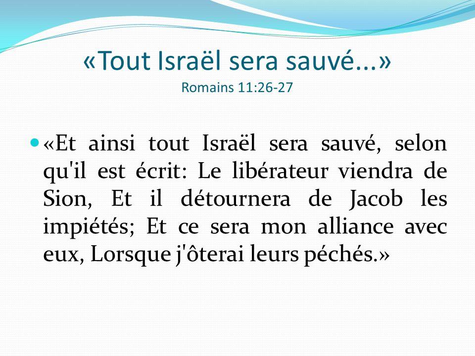 «Tout Israël sera sauvé...» Romains 11:26-27