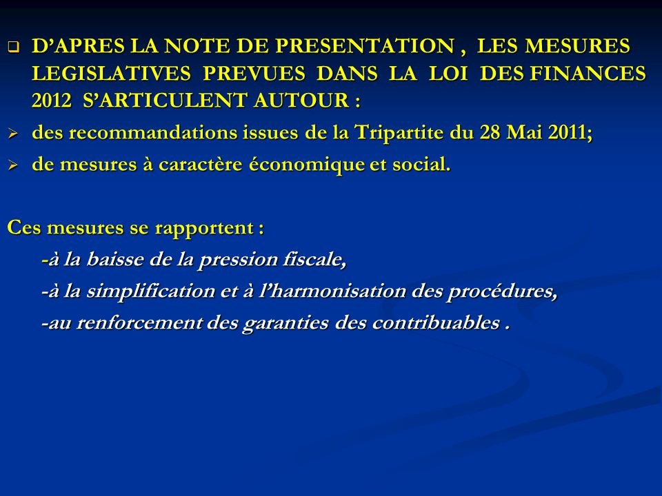 D'APRES LA NOTE DE PRESENTATION , LES MESURES LEGISLATIVES PREVUES DANS LA LOI DES FINANCES 2012 S'ARTICULENT AUTOUR :