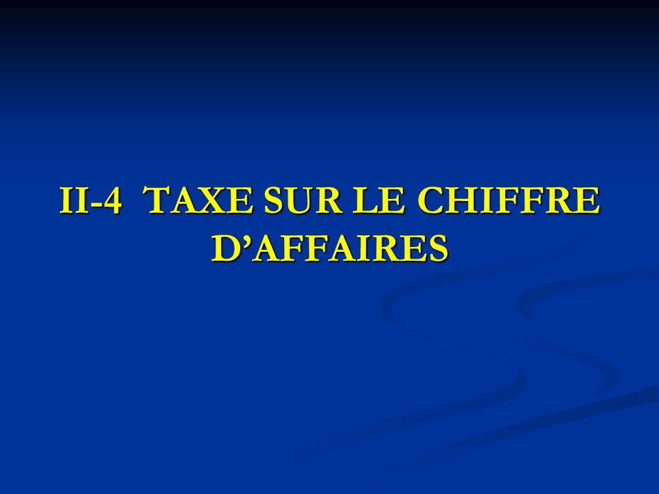 II-4 TAXE SUR LE CHIFFRE D'AFFAIRES