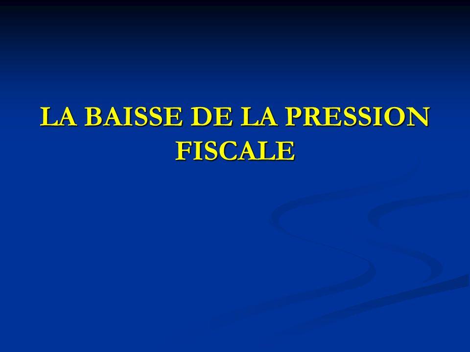 LA BAISSE DE LA PRESSION FISCALE