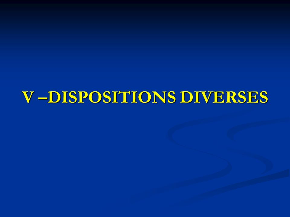 V –DISPOSITIONS DIVERSES