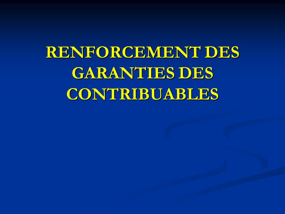 RENFORCEMENT DES GARANTIES DES CONTRIBUABLES