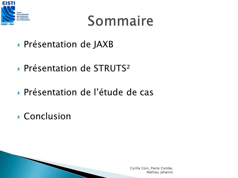 Sommaire Présentation de JAXB Présentation de STRUTS²