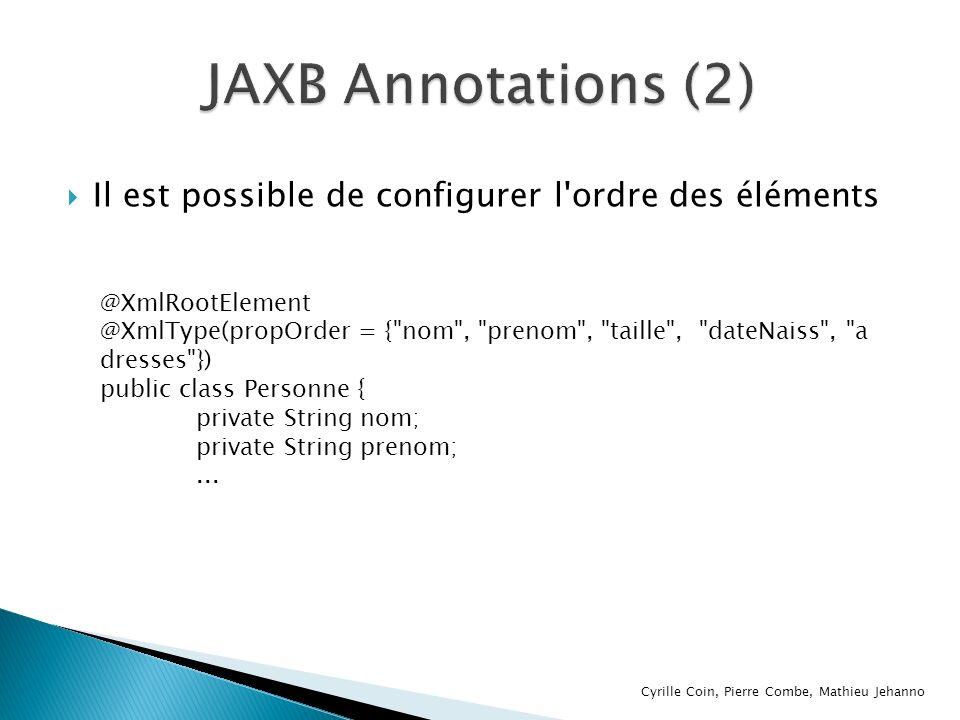JAXB Annotations (2) Il est possible de configurer l ordre des éléments. @XmlRootElement