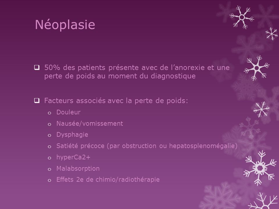 Néoplasie 50% des patients présente avec de l'anorexie et une perte de poids au moment du diagnostique.