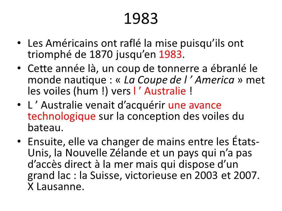 1983 Les Américains ont raflé la mise puisqu'ils ont triomphé de 1870 jusqu'en 1983.