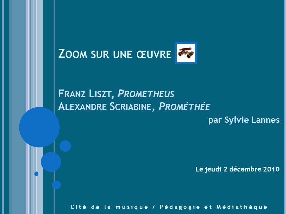 Zoom sur une œuvre Franz Liszt, Prometheus Alexandre Scriabine, Prométhée