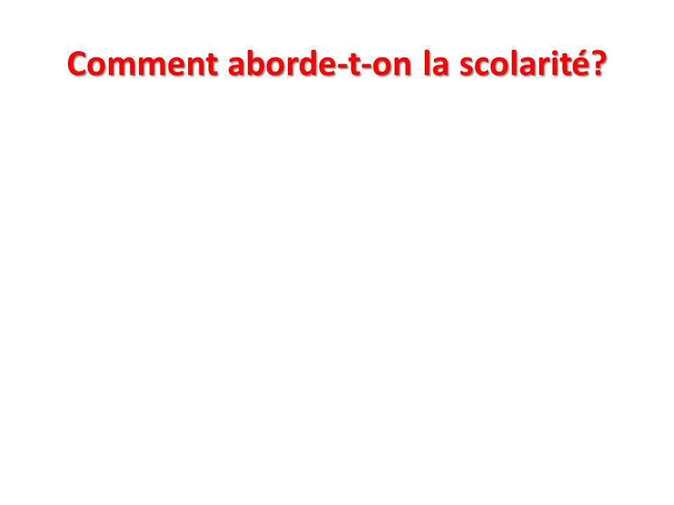 Comment aborde-t-on la scolarité