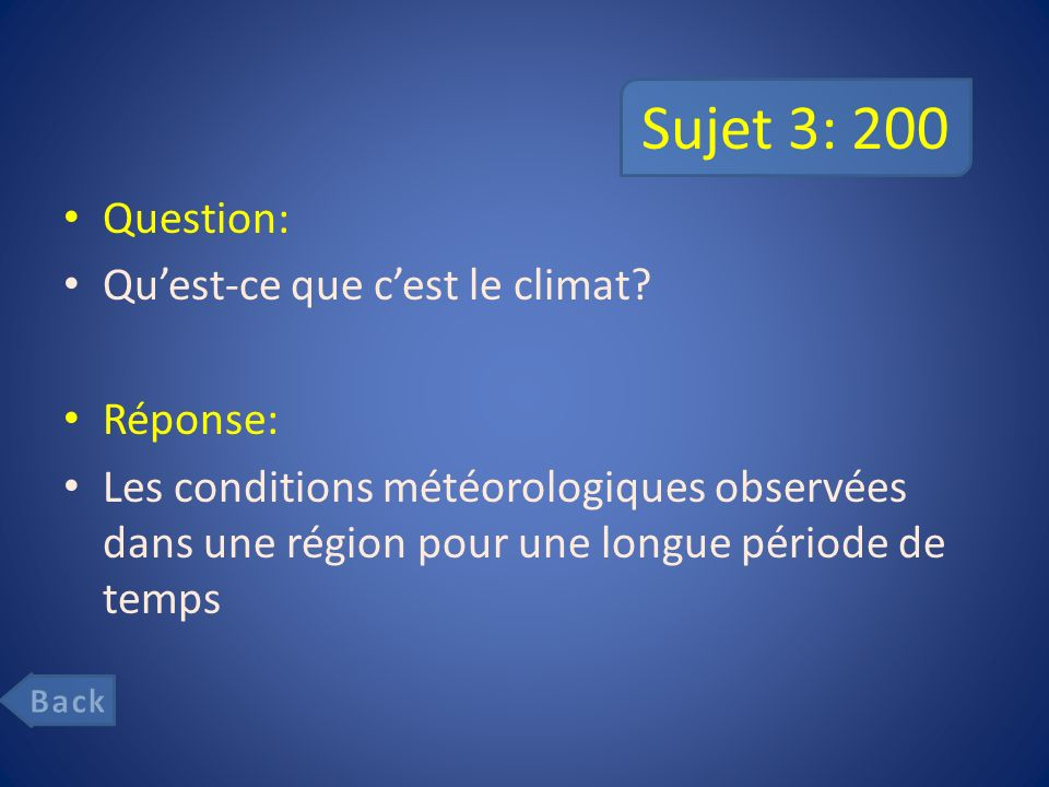 Sujet 3: 200 Question: Qu'est-ce que c'est le climat Réponse: