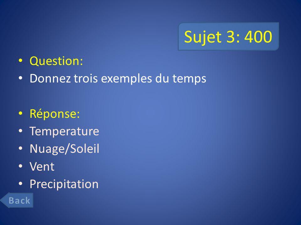 Sujet 3: 400 Question: Donnez trois exemples du temps Réponse: