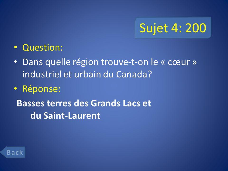 Sujet 4: 200 Question: Dans quelle région trouve-t-on le « cœur » industriel et urbain du Canada Réponse: