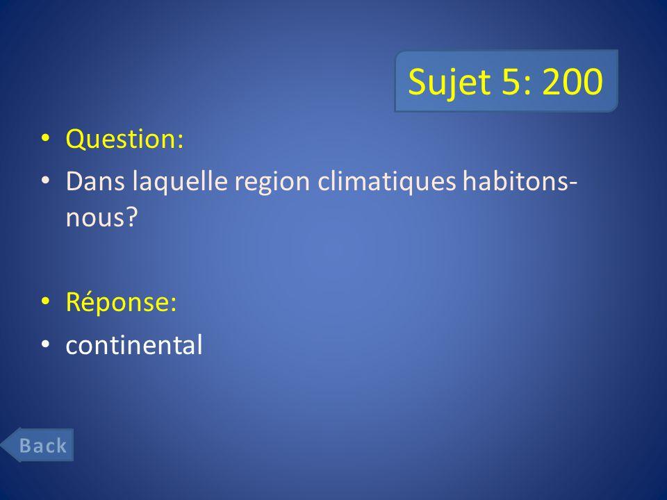 Sujet 5: 200 Question: Dans laquelle region climatiques habitons-nous