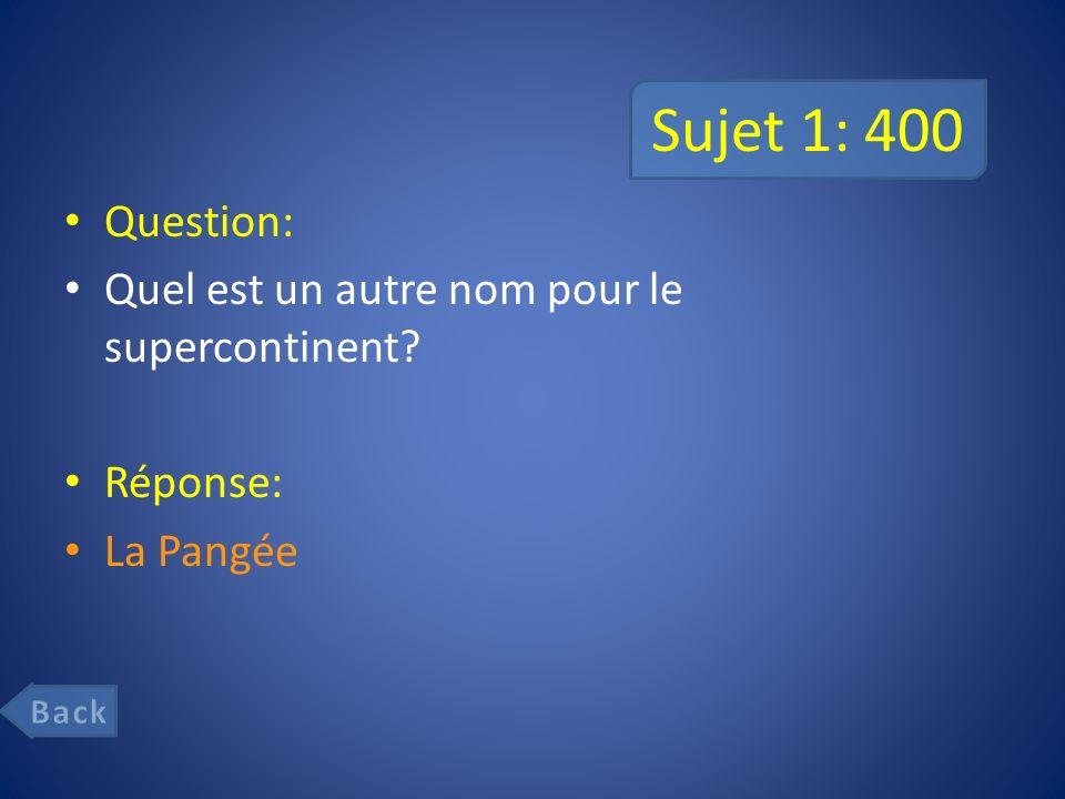 Sujet 1: 400 Question: Quel est un autre nom pour le supercontinent