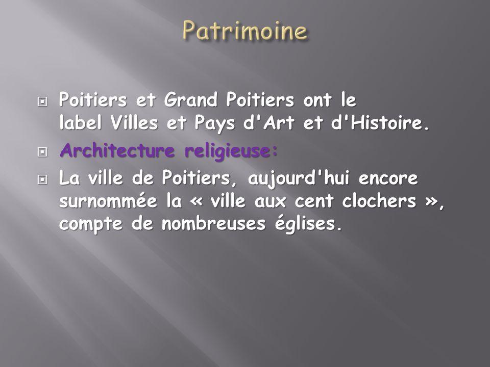Patrimoine Poitiers et Grand Poitiers ont le label Villes et Pays d Art et d Histoire. Architecture religieuse: