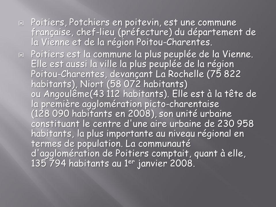 Poitiers, Potchiers en poitevin, est une commune française, chef-lieu (préfecture) du département de la Vienne et de la région Poitou-Charentes.