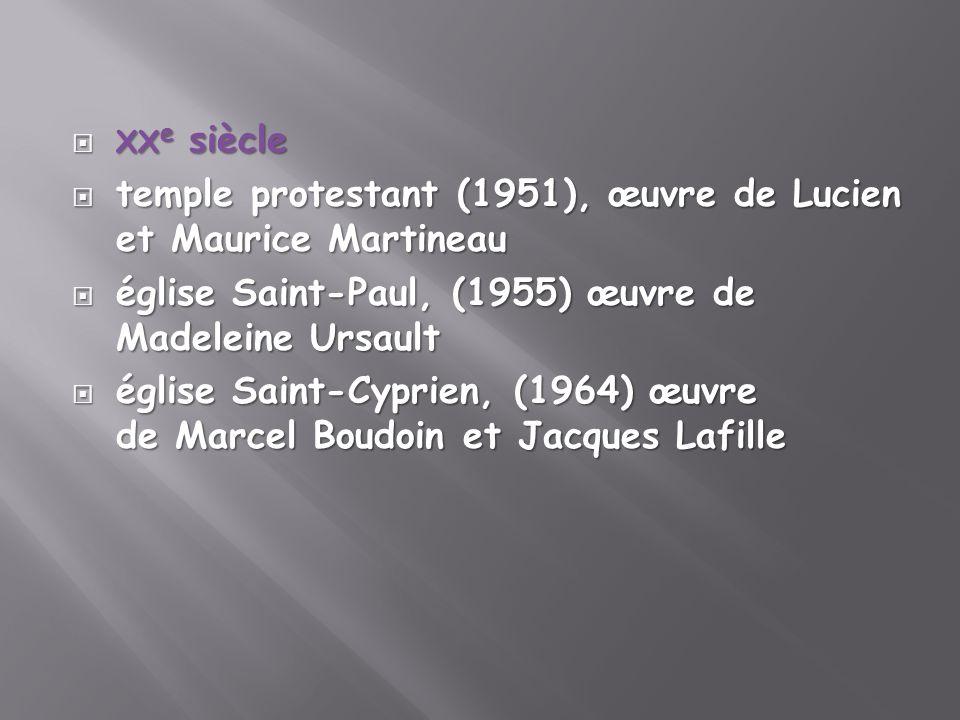 xxe siècle temple protestant (1951), œuvre de Lucien et Maurice Martineau. église Saint-Paul, (1955) œuvre de Madeleine Ursault.