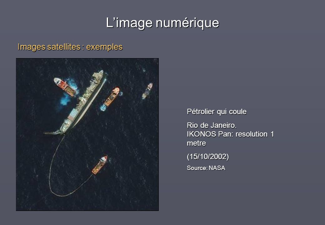 L'image numérique Images satellites : exemples Pétrolier qui coule