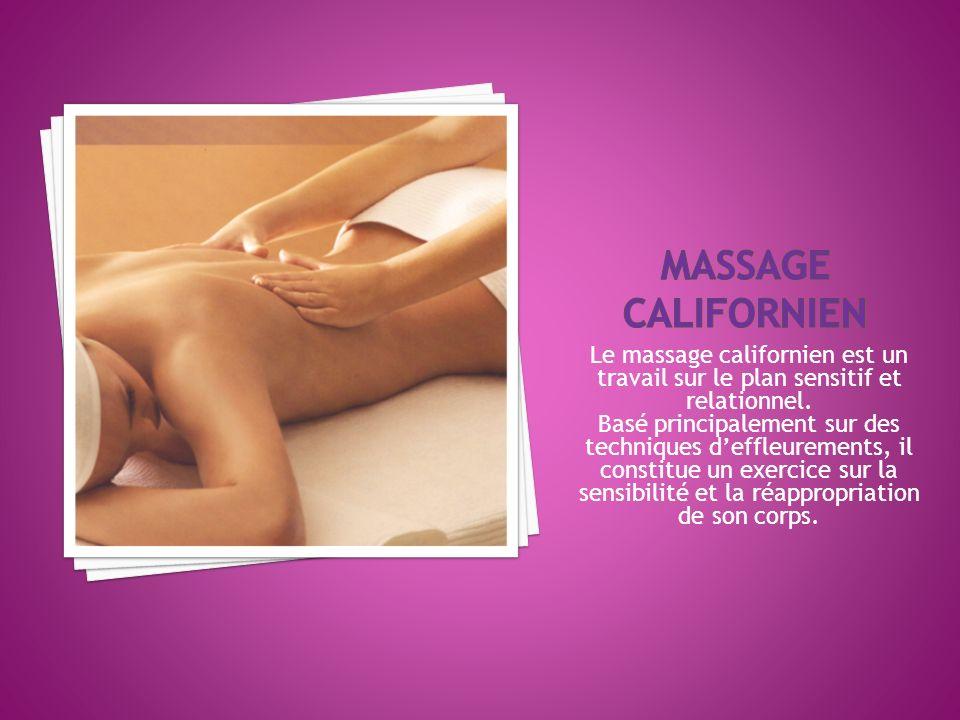 MASSAGE CALIFORNIEN Le massage californien est un travail sur le plan sensitif et relationnel.