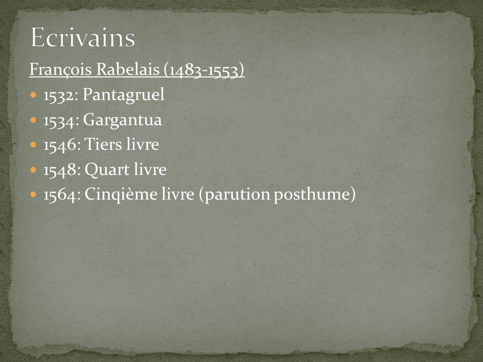 Ecrivains François Rabelais (1483-1553) 1532: Pantagruel