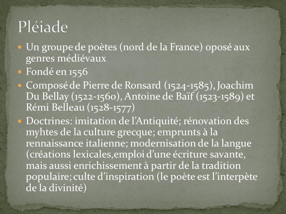 Pléiade Un groupe de poètes (nord de la France) oposé aux genres médiévaux. Fondé en 1556.