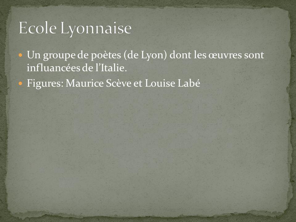 Ecole Lyonnaise Un groupe de poètes (de Lyon) dont les œuvres sont influancées de l'Italie.