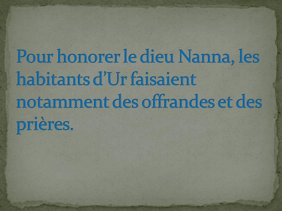 Pour honorer le dieu Nanna, les habitants d'Ur faisaient notamment des offrandes et des prières.