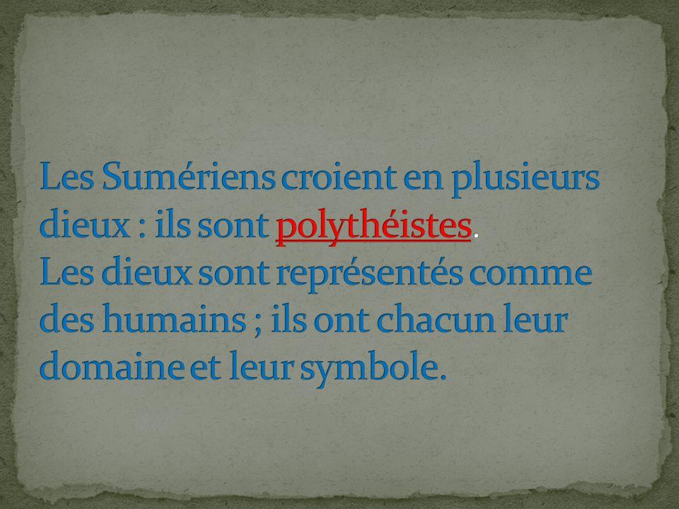 Les Sumériens croient en plusieurs dieux : ils sont polythéistes