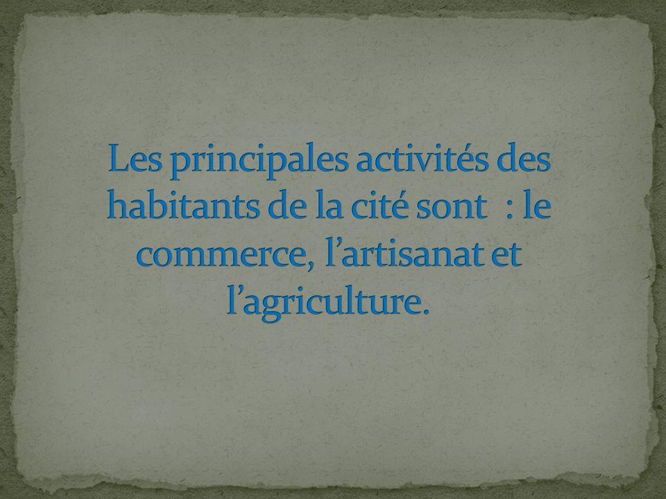 Les principales activités des habitants de la cité sont : le commerce, l'artisanat et l'agriculture.