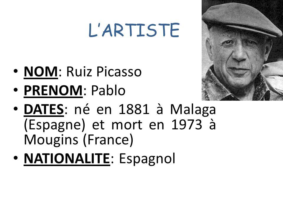 L'ARTISTE NOM: Ruiz Picasso PRENOM: Pablo